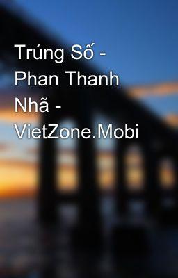Trúng Số - Phan Thanh Nhã - VietZone.Mobi