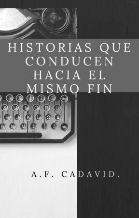 Historias que conducen hacia el mismo fin by AF_CadavidH