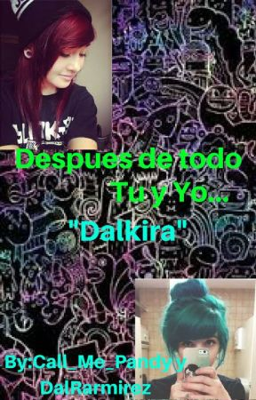 "DESPUÉS DE TODO TU Y YO....""DALKIRA"" (GirlxGirl) by PandyisLife"