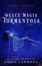 Dulce Magia Tormentosa. by Angie_Eli_Carmona
