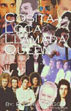 Cosita Loca Llamada Queen by RogerLoverGGG