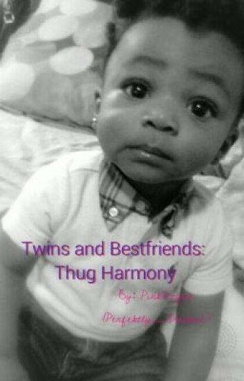Twins and Bestfriends: Thug Harmony