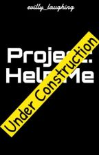 Project: Help Me by evilly_laughing