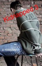 Kidnapped 3 (a roleplay) by SuperHotMurder