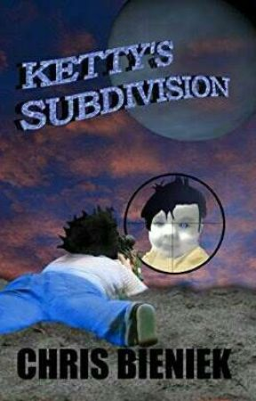 KETTY'S SUBDIVISION #Wattys2017 by ChrisBieniek7