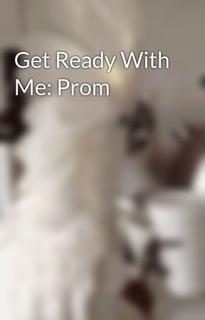 Get Ready With Me: Prom by dove_14