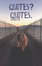 Quotes? Quotes. by yamilethl