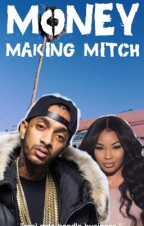 Money Making Mitch( A Nipsey Hussle Story) (NF) by allmyhoespretty