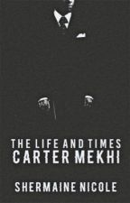THE LIFE AND TIMES: CARTER MEKHI by justshermaine