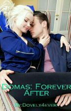 Domas: Forever After  by Dovely4ever
