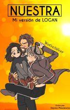NUESTRA [Mi versión de LOGAN] (COMPLETA) by LaSirenitaRoja