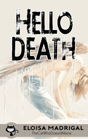 Hello, Death (COMPLETED) by TheCatWhoDoesntMeow