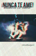 ⚡¡Nunca te ame!⚡ ♡ SM ♡  by MarAS14