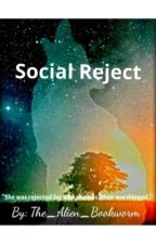 Social Reject |✓| by The_Alien_Bookworm