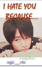 I Hate You Because... by ryori_desu