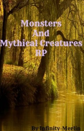 Monsters and Mythical Creatures RP by Infinity-Merlin