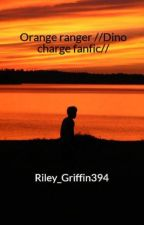 Orange ranger //Dino charge fanfic// by Riley_Griffin394