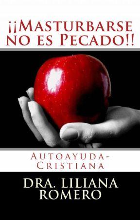 MASTURBARSE NO ES PECADO Un enfoque cristiano filosófico by DraLilianaRomero