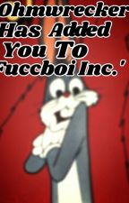 Ohmwrecker Has Added You To 'Fuccboi Inc.' by cosmicryan