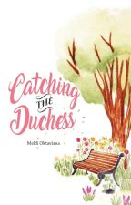 Catching The Duchess by raadheya