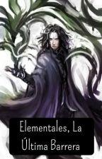 Elementales, La Última Barrera by silvergreenroyalty