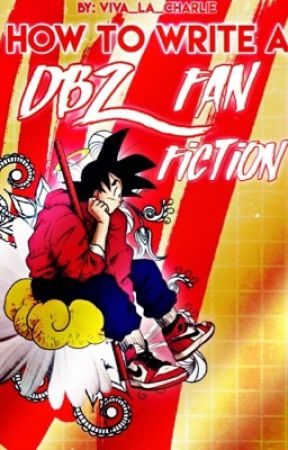 How To Write A DBZ FanFiction by viva_la_charlie