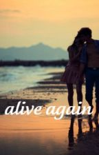 Alive Again by nobodywillbreakyou