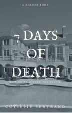 7 Days of Death by CutiePieBertrand