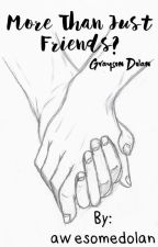 More than just Friends? // Grayson Dolan by awesomedolan