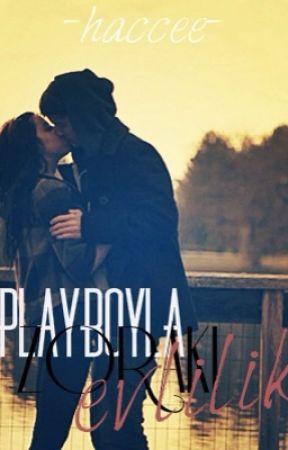 Playboyla zoraki evlilik  (kitap oluyor) by haccee