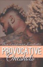 Provocative Oneshots by DiamondsandJewels855