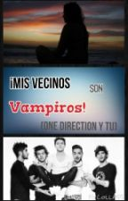 ¡Mis vecinos son vampiros! (One direction y tu) by DreamsAndYou