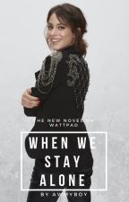 When We Stay Alone? || M.Stoessel by awmyboy
