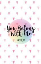 You Belong With Me (UPDATED AND REVISED) by kween_ey