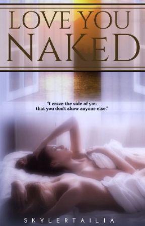 Love You Naked  by MrsSkylerTailia
