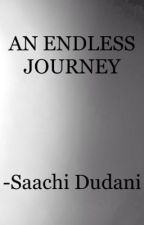 AN ENDLESS JOURNEY by SaachiDudani