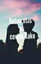 KETUA OSIS VS CEWEK KAKU by FandinNazuaResti