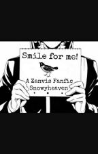 Smile for Me! [A Zanvis fanfic] (Completed) by Snowyheaven