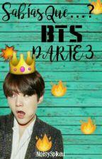 Sabias que...? BTS PARTE 3! by NoisySpikeu