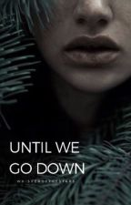 until we go down ✮ the 100 by whisperofthestars
