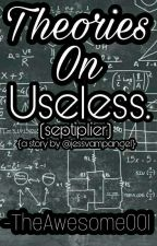 Theories on Useless. by TheAwesome001