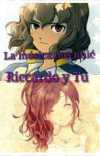 Ricardo y Tu...la música nos unio (inazuma eleven go).  by mmrxrdr