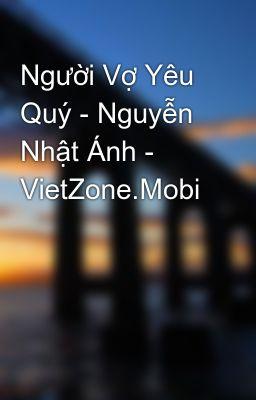 Đọc truyện Người Vợ Yêu Quý - Nguyễn Nhật Ánh - VietZone.Mobi