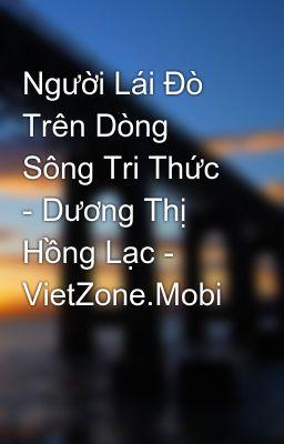 Người Lái Ðò Trên Dòng Sông Tri Thức - Dương Thị Hồng Lạc - VietZone.Mobi