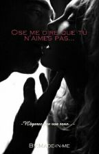 Ose me dire que tu n'aimes pas... by Made-in-me
