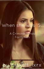 Criminal Minds - When she was 15... by cxskett_lxrx