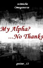 My Alpha? No thanks. (Scömiche) by guitar_12