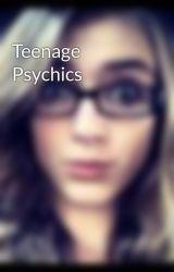 Teenage Psychics by AlyssaSadie