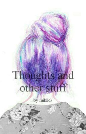 thoughts and other stuff by mikik3