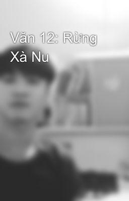 Văn 12: Rừng Xà Nu